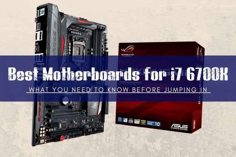 Best Motherboards for i7 6700K