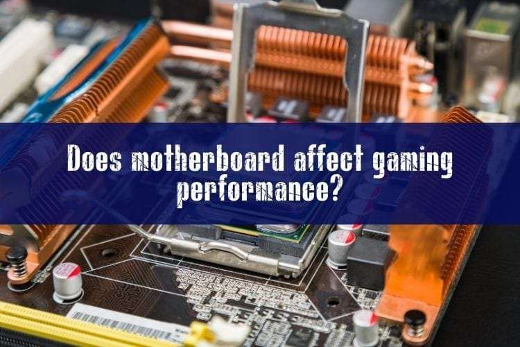 Does motherboard affect gaming performance