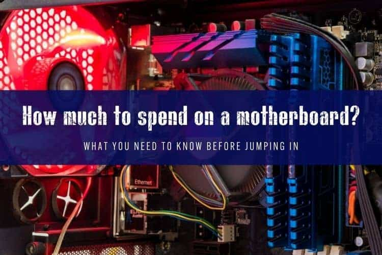 How much should I spend on a motherboard